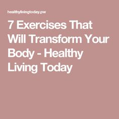7 Exercises That Will Transform Your Body - Healthy Living Today