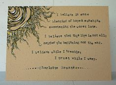 """I believe in some blending of hope and sunshine sweetening the worst lots. I believe that this life is not all; neither the beginning nor the end. I believe while I tremble; I trust while I weep.""   Original Illustration Charlotte Brontë by ThreeSummerDaysShop, $100.00"