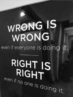 Quotes : Wrong is wrong even if everyone is doing it. Positive Quotes : Wrong is wrong even if everyone is doing it.Positive Quotes : Wrong is wrong even if everyone is doing it. Quotable Quotes, Wisdom Quotes, True Quotes, Words Quotes, Great Quotes, Quotes To Live By, Inspirational Quotes, Simple Quotes, Quotes For Boys