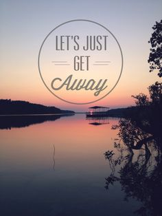 Let's just get away. ( @Jonathan Jones )