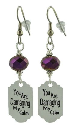 You Are Damaging My Calm Earrings