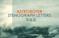 Stenograph Letters Release #Music #Astroboter #Breakbeat #New #Single #PostRock