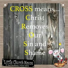 ✞♡✞ CROSS means...Christ Removes Our Sin and Shame. Amen...Little Church Mouse 15 April 2016 ✞♡✞