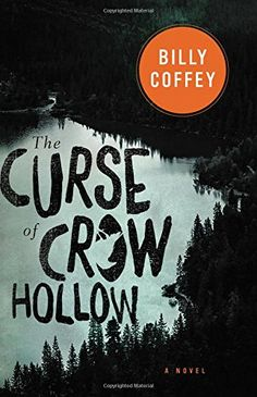 The Curse of Crow Hollow by Billy Coffey (August 2015)