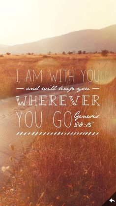 "Genesis 28:15– ""I am with you and will keep you wherever you go."" #Amen"