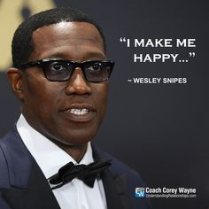 """#wesleysnipes #hollywood #actor #happiness #selfreliance #purpose #innerself #peace #contentment #success #coachcoreywayne #greatquotes Photo by Jason LaVeris/FilmMagic """"I make me happy…"""" ~ Wesley Snipes"""