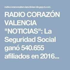"""RADIO CORAZÓN VALENCIA  """"NOTICIAS"""": La Seguridad Social ganó 540.655 afiliados en 2016..."""