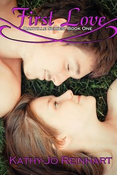 First Love: Oakville Series, Book One By Kathy-Jo Reinhart