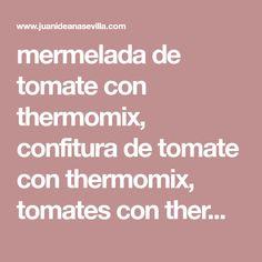 mermelada de tomate con thermomix, confitura de tomate con thermomix, tomates con thermomix,