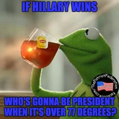 If Hillary wins, who's gonna be president when it's over 77°?