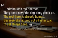 Workaholics aren't heroes. The real hero is already home as she figured out a faster way to get things done. #worksmart #productivity