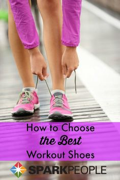 Choose the best workout shoe just for you! Not all shoes are created equal--just like every foot is different, you need to find the one just perfect for your exercise and your foot shape. You'll be up and running in no time!