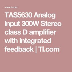 TAS5630 Analog input 300W Stereo class D amplifier with integrated feedback | TI.com