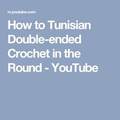 How to Tunisian Double-ended Crochet in the Round - YouTube