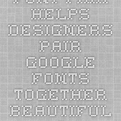 Font Pair - Helps designers pair Google Fonts together. Beautiful Google Font combinations and pairs.
