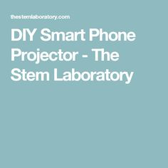 DIY Smart Phone Projector - The Stem Laboratory