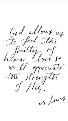 God allows us to feel the frailty of human love