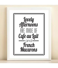 Black and White 'Lovely Afternoons are Made of Cafe au Lait and French Macarons' print poster. $15.00, via Etsy.