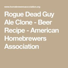 Rogue Dead Guy Ale Clone - Beer Recipe - American Homebrewers Association