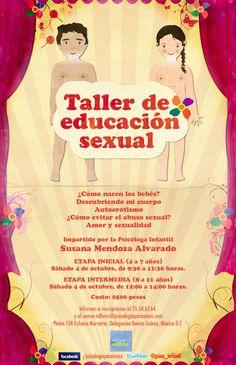 El objetivo del taller es que los niños cuenten con información acorde con su edad acerca de la sexualidad y con las herramientas necesarias para prevenir algún tipo de abuso.   El taller está dirigido para niños de 4 a 11 años.  Divididos en dos grupos:  Etapa inicial, niños de 4 a 7 años. Horario de 9:30 a 11:30 Etapa intermedia, niños de 8 a 11 años. Horario de 12:00 a 14:00.   Informes e inscripciones: talleres@psicologiaparaninos.com y al 55546764