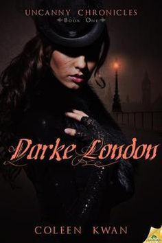 Darke London by Coleen Kwan | Uncanny Chronicles, BK#1 | Publisher: Samhain Publishing | Release Date: September 10, 2013 | www.coleenkwan.com | Historical #Paranormal #steampunk