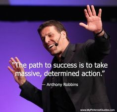 "► ""The path to success is to take massive, determined action."" ~Anthony Robbins ★★★"