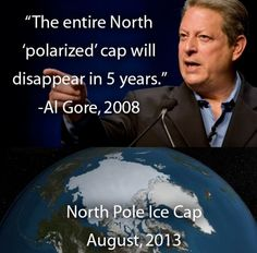 """Al Gore 2008 : """"the entire North 'polarized' cap will disappear in 5 years."""" People still believe the LIES! GOD IS in Control of the climate.NOT MAN! (I suspect this is a decidedly inconvenient truth for Gore) Climate Change Debate, Global Warming Climate Change, Al Gore Global Warming, Climate Warming, Global Cooling, Pseudo Science, Liberal Logic, Conservative Politics, How To Become Rich"""