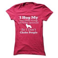 I hug my Cavalier King Charles Spaniel so i don't choke people T Shirts, Hoodies. Check price ==► https://www.sunfrog.com/Pets/I-hug-my-Cavalier-King-Charles-Spaniel--so-i-dont-choke-people-jmeop-Ladies.html?41382