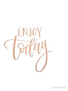 'Enjoy Today ' Sticker by ktscanvases Pretty Quotes, Cute Quotes, Words Quotes, Funny Quotes, Rose Gold Quotes, Quotes White, Life Quotes To Live By, Change Quotes, Bright Quotes