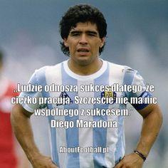 Diego Maradona cytaty piłkarskie Ludzie odnoszą sukces dlatego że ciężko pracują #maradona #cytaty #motywacja #trening #fitness #pilkanozna #futbol #sport