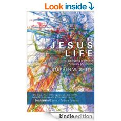 The Jesus Life: Eight Ways to Recover Authentic Christianity - Kindle edition by Stephen W. Smith. Religion & Spirituality Kindle eBooks @ Amazon.com.