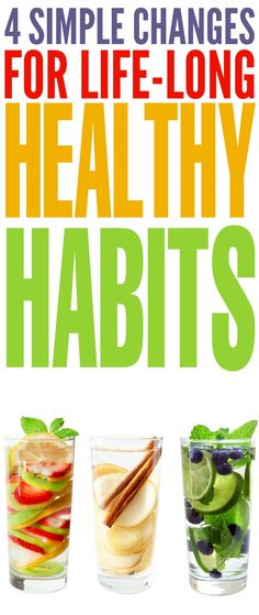 Try these 4 simple changes for life-long healthy habits!