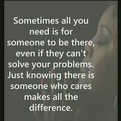 You need someone to be there...