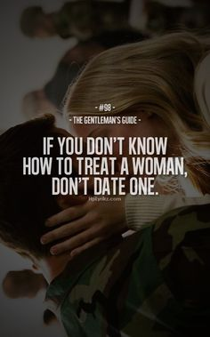 "The Gentleman's Guide 98 - ""If you don't know how to treat a woman, don't date one. Gentleman Stil, Gentleman Rules, True Gentleman, Great Quotes, Quotes To Live By, Me Quotes, Inspirational Quotes, Couple Quotes, Moment Quotes"