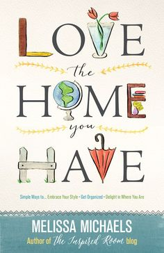 Great series on Loving your Home and a book club. via  Mom Advice  #bookclub #lovethehomeyouhave Love the Home You Have by Melissa Michaels