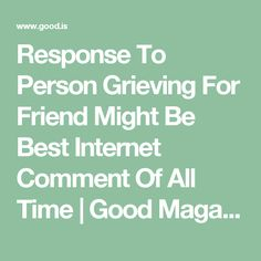 Response To Person Grieving For Friend Might Be Best Internet Comment Of All Time | Good Magazine