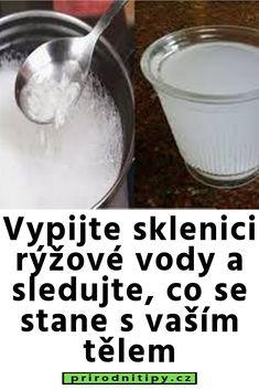 Vypijte sklenici rýžové vody a sledujte, co se stane s vaším tělem Healthy, Ideas, Health, Thoughts