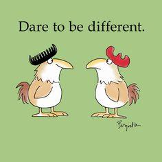 Dare to be different. Chicken Humor, Chicken Art, Cartoon Pics, Cute Cartoon, Funny Cartoons, Funny Jokes, Better Posture Exercises, Thinking Of You Quotes, Sandra Boynton