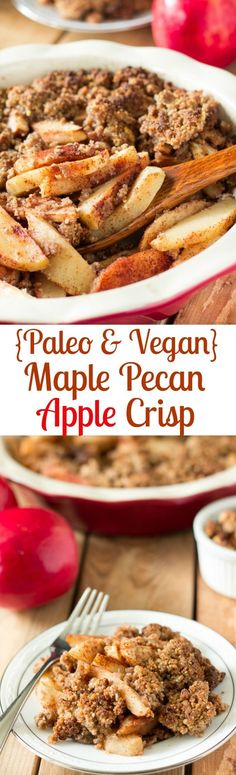 Paleo & Vegan Maple Pecan Apple Crisp that's incredibly easy to make, super healthy and a festive fall dessert that everyone will love! Sweet maple syrup, nutty pecans, cinnamon and sweet fall spices (Apple Recipes Clean Eating)