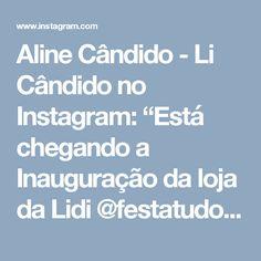 """Aline Cândido - Li Cândido no Instagram: """"Está chegando a Inauguração da loja da Lidi @festatudoe , o Bruno do @encontrodefestas vai fazer uma mesa Linda , e eu estou preparando…"""""""