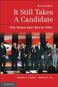 It Still Takes A Candidate: Why Women Don't Run for Office by Jennifer L. Lawless was recommended by our Friday Roundtable guest Kathryn Pearson.
