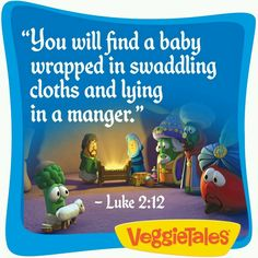 Luke 2:12 Veggietales Christmas, Christian Cartoons, God Made You, Luke 2, Veggie Tales, Operation Christmas Child, Sunday School Crafts, Baby Wraps, Classroom Decor
