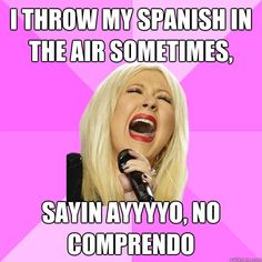 I throw my spanish in the air sometimes