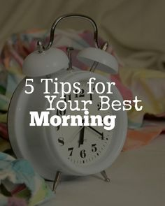 5 Tips For Your Best Morning...When You Don't Have A Lot of Time | Tired of seeing tips for the magical morning that you STILL don't have time for?? These are perfect for the girl on the go! Click through to read more tips!