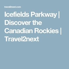 Icefields Parkway | Discover the Canadian Rockies | Travel2next