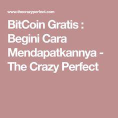 BitCoin Gratis : Begini Cara Mendapatkannya - The Crazy Perfect