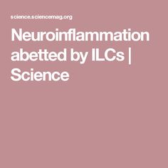 Neuroinflammation abetted by ILCs   Science