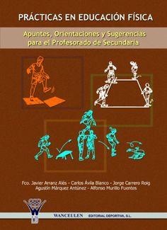 Prácticas en educación física : apuntes, orientaciones y sugerencias para el profesorado de Secundaria. Fco Javier Arranz Alés. Editorial WANCEULEN, 2008