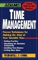 Time Management: Proven Techniques for Making the Most of Your Valuable Time (Adams Critical Skills for Your Business)