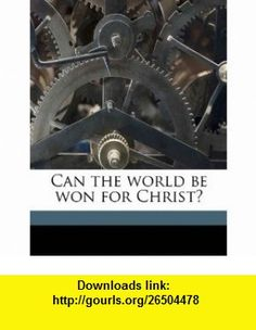 Can the world be won for Christ? (9781175061980) Norman Maclean , ISBN-10: 1175061980  , ISBN-13: 978-1175061980 ,  , tutorials , pdf , ebook , torrent , downloads , rapidshare , filesonic , hotfile , megaupload , fileserve